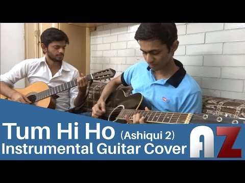 Tum Hi Ho (arjit Singh) - Ashiqui 2 - Az Guitar Instrumental Cover video
