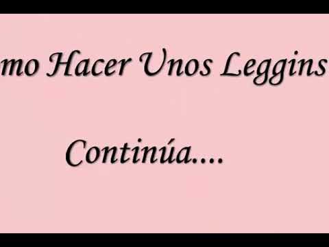 Como Hacer Unos Leggins  -- How To Make A Leggins