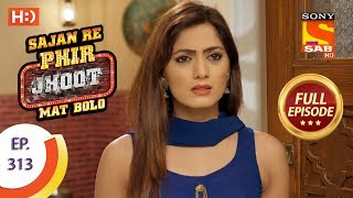 Sajan Re Phir Jhoot Mat Bolo - Ep 313 - Full Episode - 8th August, 2018