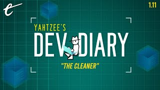 Yahtzee's Dev Diary Episode 11: The Cleaner