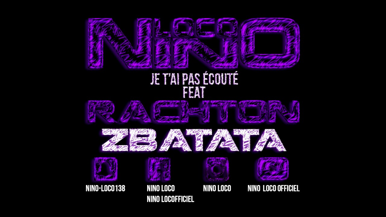 NINO LOCO FEAT RACHTON ZBATATA (ALA CHAUD) - JE T'AI PAS ÉCOUTÉ