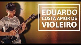 Eduardo Costa - Amor de Violeiro - Voz e Violão