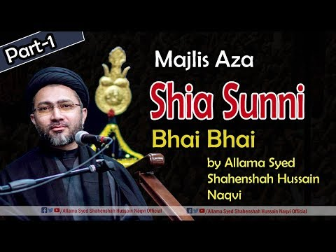 Part-1- Majlis Aza | Shia Sunni Bhai bhai by Allama Syed Shahenshah Hussain Naqvi