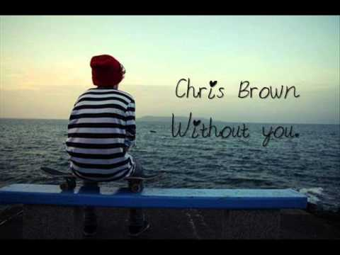 Chris Brown - Without you ♥ .