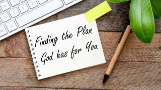 Finding the Plan God has for You