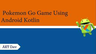 Android Kotlin Pokemon Go Game