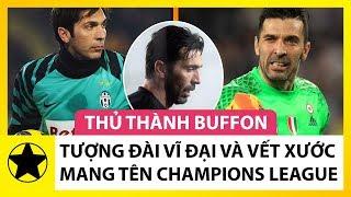 """Thủ Thành Gianluigi Buffon – Tượng Đài Vĩ Đại Và 'Vết Xước' Mang Tên """"Champions League"""""""
