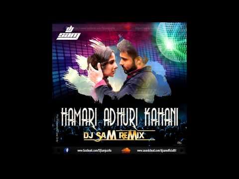 HAMARI ADHURI KAHANE REMIX - DJ SAM