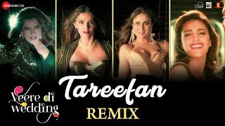 Tareefan Remix Veere Di Wedding Kareena Sonam Swara Shikha Qaran Ft Badshah Dj Notorious