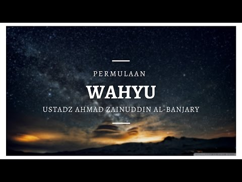 Permulaan Wahyu - Ustadz Ahmad Zainuddin Al-Banjary