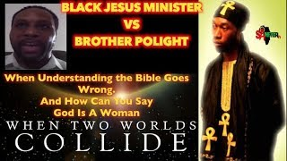 "Polight Vs. BlackJesusMinister "" When 2 Worlds Collide"" When Understanding The Bible Goes Wrong."