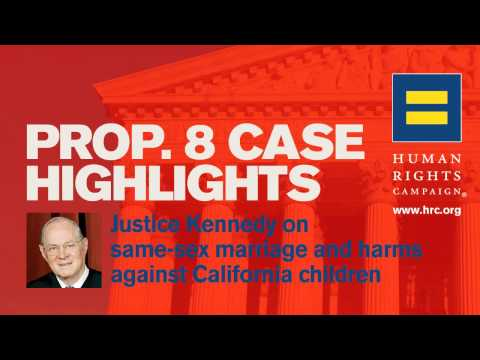 Prop. 8 Case Highlights – Justice Kennedy on Same-Sex Marriage and Harms Against California Children