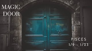 PISCES: Magic Door 1/9 -1/23
