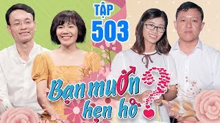 BẠN MUỐN HẸN HÒ #503 UNCUT   Nữ Dược sĩ MAN BÁ ĐẠO xanh mặt vì chàng dân tộc Thái thích đẻ con trai