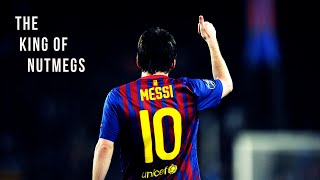 Lionel Messi ● The King of Nutmegs | HD