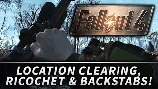 Fallout 4 : Back Stabbing, Bullet Ricochets, and Location Clearing!