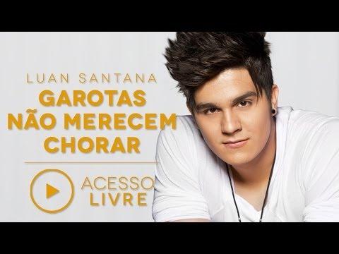 Luan Santana - Garotas não merecem chorar (Acesso Livre)