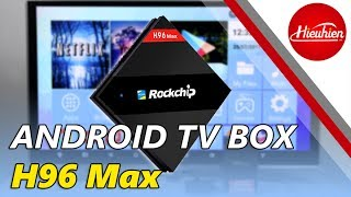 [Hieuhien.vn] Review H96 Max Android TV Box Ram 4G, Rom 32G, Rockchip RK3399
