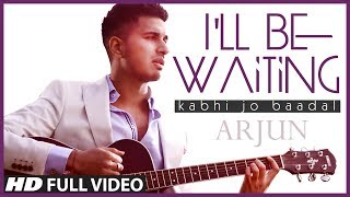 I'll Be Waiting (Kabhi Jo Baadal) Arjun Feat.Arijit Singh | Full Video Song (HD)