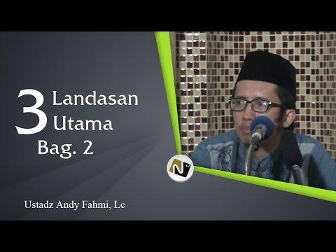 Ust AndiFahmi, Lc - 3 Landasan Utama (Pokok) Bag 2