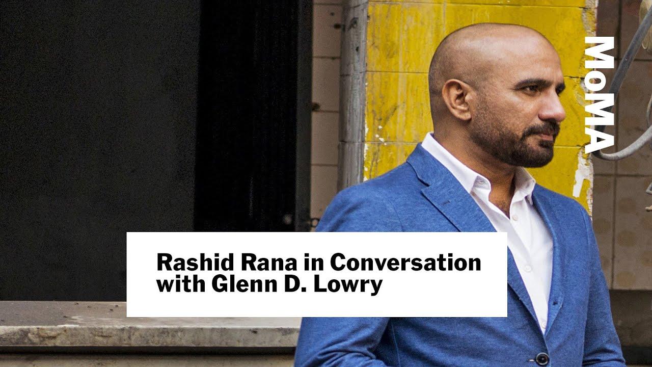 Rashid Rana in Conversation with Glenn D. Lowry