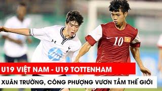 U19 Việt Nam - U19 Tottenham - Lứa Xuân Trường Công Phượng khiến Á Quân C1 nín thở | Khán Đài Online