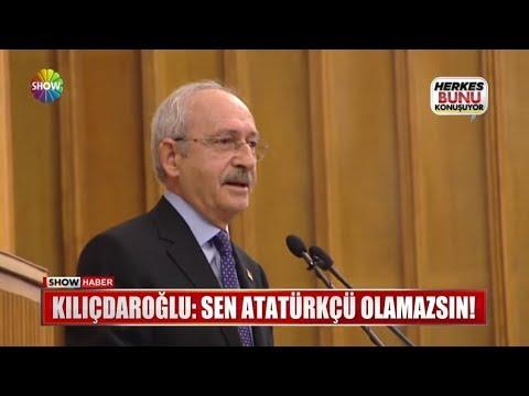 """Kılıçdaroğlu: """"Sen Atatürkçü olamazsın!"""""""