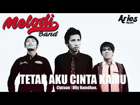 Melodi Band - Tetap Aku Cinta Kamu (Official Lirik Video)