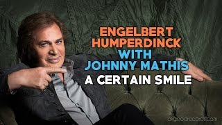 Engelbert Calling JOHNNY MATHIS A Certain Smile ENGELBERT HUMPERDINCK