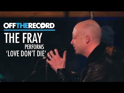 The Fray Perform 'Love Don't Die' - Off The Record