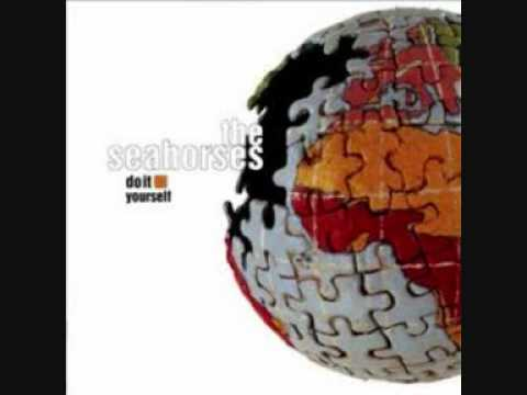 Seahorses - I Want You To Know