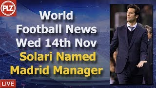 Solari Named Full-time Real Madrid Manager - Wednesday 13th November - PLZ World Football News
