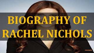 BIOGRAPHY OF RACHEL NICHOLS