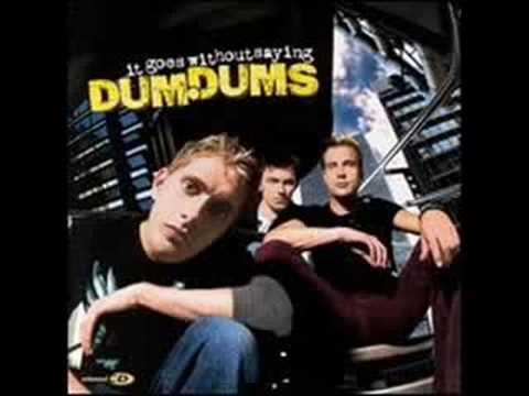 Dum Dums - Killing Me With Kindness