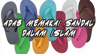 Islam sempurna sampai ada adab memakai sendal dalam Islam!