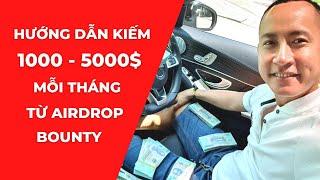 Hướng dẫn kiếm 1000-5000$ mỗi tháng từ Airdrop Bounty với số vốn 0đ