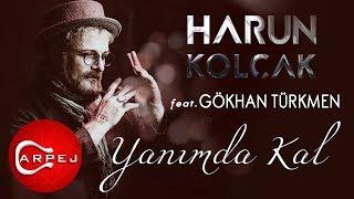Harun Kolçak - Yanımda Kal (feat. Gökhan Türkmen)