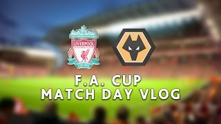 Liverpool vs Wolves - F.A. Cup Match Day VLOG