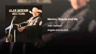 Alan Jackson Mexico, Tequila And Me