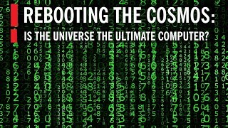 Rebooting the Cosmos: Is the Universe the Ultimate Computer?