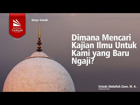 Soal Jawab | Dimana Mencari Kajian Ilmu Untuk Kami Yang Baru Mengaji - Ustadz Abdullah Zaen, M.A.