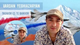 "Vardan Yeghiazaryan - ""Tagavor es te banvor"" (Audio)"