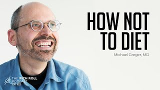 Tactics For Sustained Weight Loss: Michael Greger, MD | Rich Roll Podcast