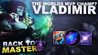 THE WORLDS MVP CHAMPION? VLADIMIR! - Back to Master | League of Legends