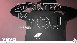 Avicii Video - Avicii - Addicted To You (David Guetta Remix) (Audio)