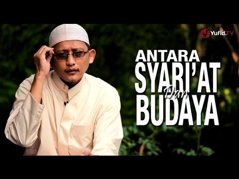 Ceramah Singkat: Antara Syari'at dan Budaya - Ustadz Badru Salam, Lc