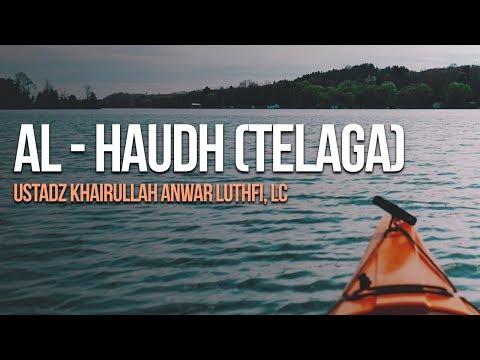 AL - HAUDH (TELAGA) - Ustadz Khairullah Anwar Luthfi, Lc