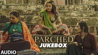 PARCHED Full Movie Songs | Audio Jukebox | Radhika Apte, Tannishtha Chatterjee, Adil Hussain