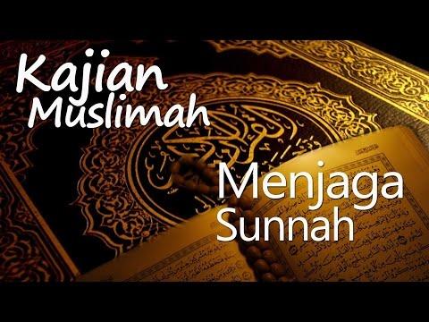 Kajian Muslimah : Menjaga Sunnah Dan Adabnya - Ustadz Amrullah Akadinta