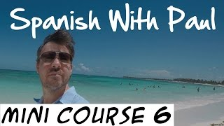 Learn Spanish With Paul - Mini Course 6